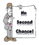 No Second Chance!