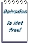 Salvation Is Not Free!