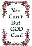 You Can't But GOD Can!